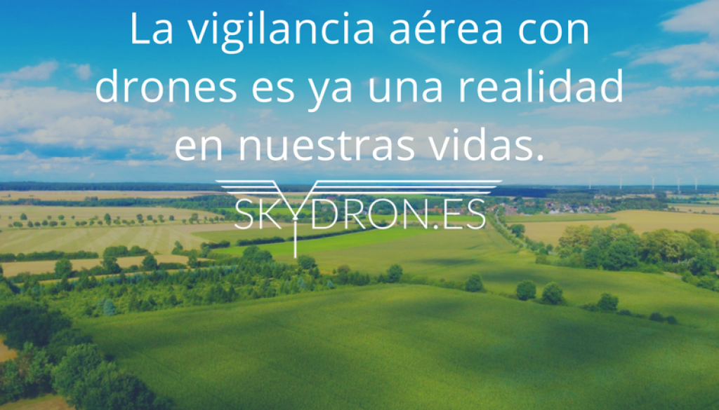 La vigilancia aérea con drones es ya una realidad en nuestras vidas.